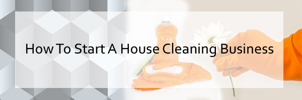 How To Start A House Cleaning Service