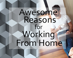 Awesome Reasons for Working From Home
