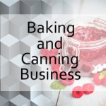 Starting a Home Baking and Canning Business