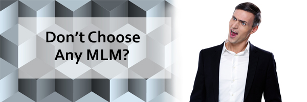 Don't Choose any MLM