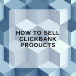 How to sell ClickBank products