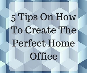 5 Tips On How To Create The Perfect Home Office Feature image