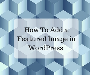 How To Add a Featured Image in WordPress Feature