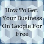 How to get your business on Google for free feature image