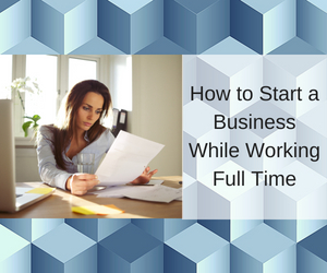 How to Start a Business While Working Full Time Feature